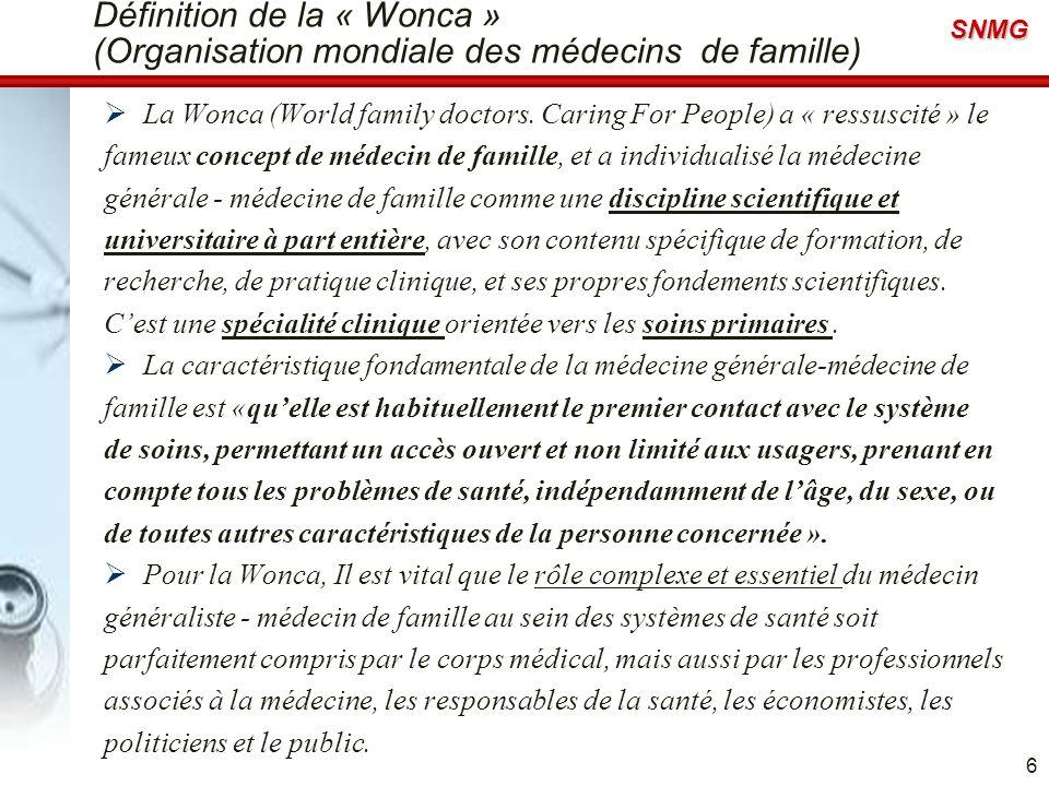 SNMG Définition de la « Wonca » (Organisation mondiale des médecins de famille) La Wonca (World family doctors. Caring For People) a « ressuscité » le