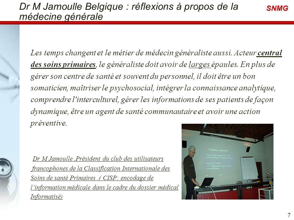 SNMG Dr M Jamoulle Belgique : réflexions à propos de la médecine générale Les temps changent et le métier de médecin généraliste aussi. Acteur central