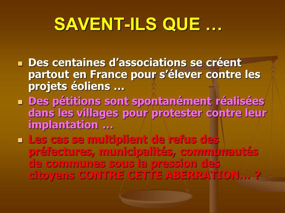 SAVENT-ILS QUE … Des centaines dassociations se créent partout en France pour sélever contre les projets éoliens … Des centaines dassociations se crée