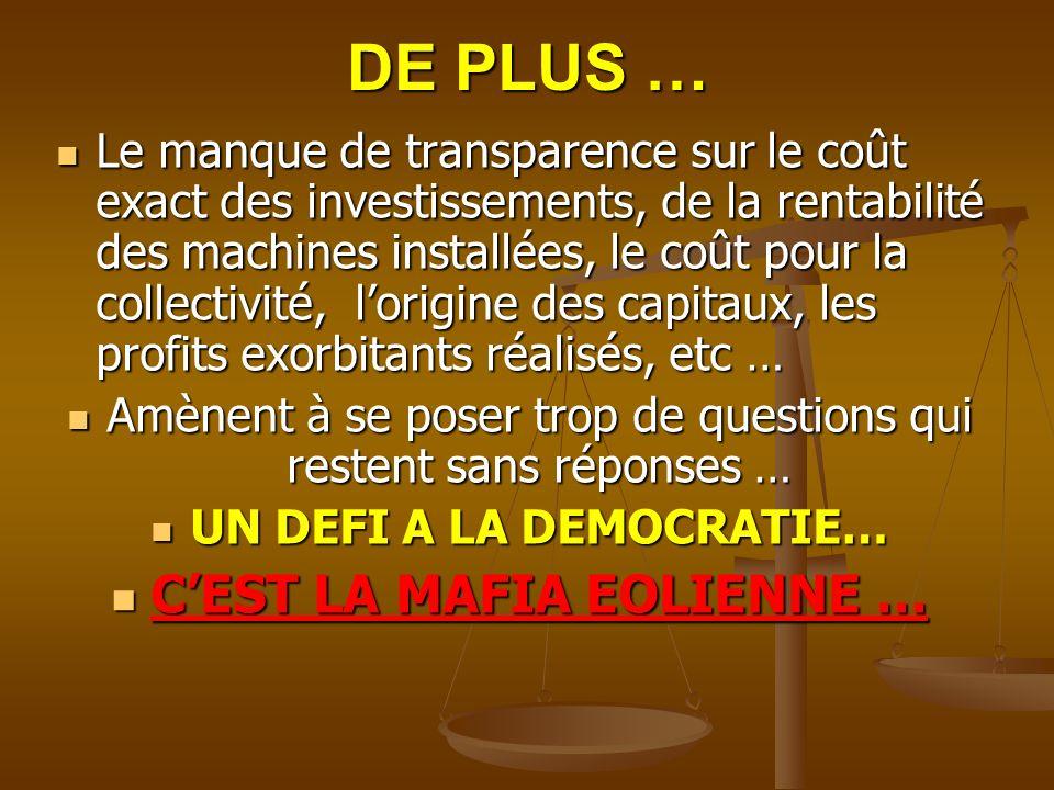 DE PLUS … Le manque de transparence sur le coût exact des investissements, de la rentabilité des machines installées, le coût pour la collectivité, lo