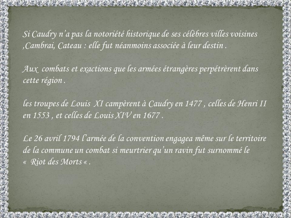 Si Caudry na pas la notoriété historique de ses célèbres villes voisines,Cambrai, Cateau : elle fut néanmoins associée à leur destin.