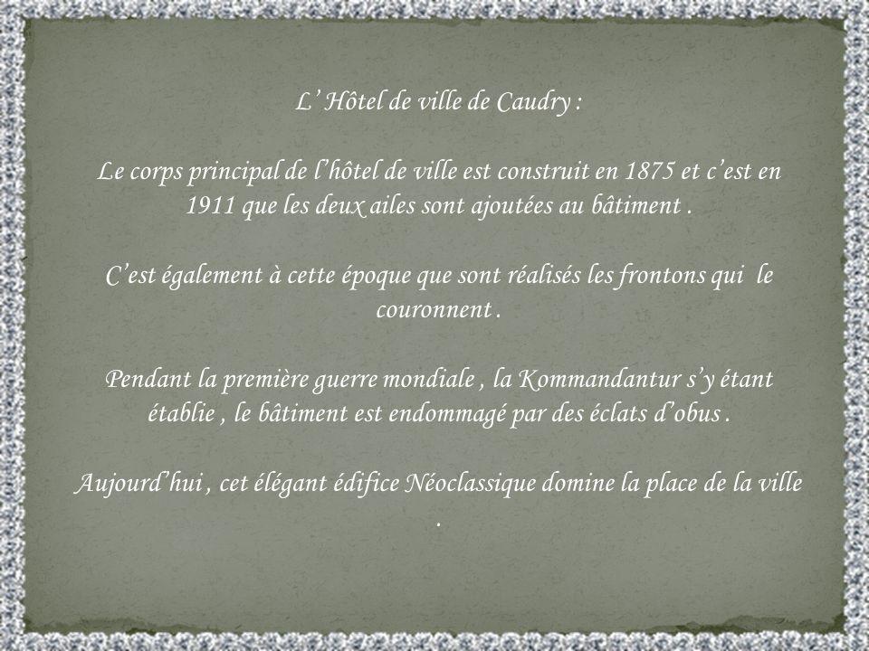L Hôtel de ville de Caudry : Le corps principal de lhôtel de ville est construit en 1875 et cest en 1911 que les deux ailes sont ajoutées au bâtiment.