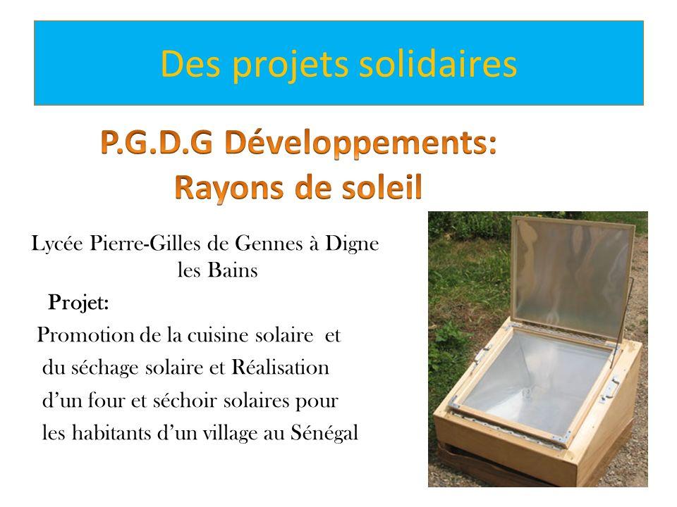Des projets solidaires Lycée Pierre-Gilles de Gennes à Digne les Bains Projet: Promotion de la cuisine solaire et du séchage solaire et Réalisation du