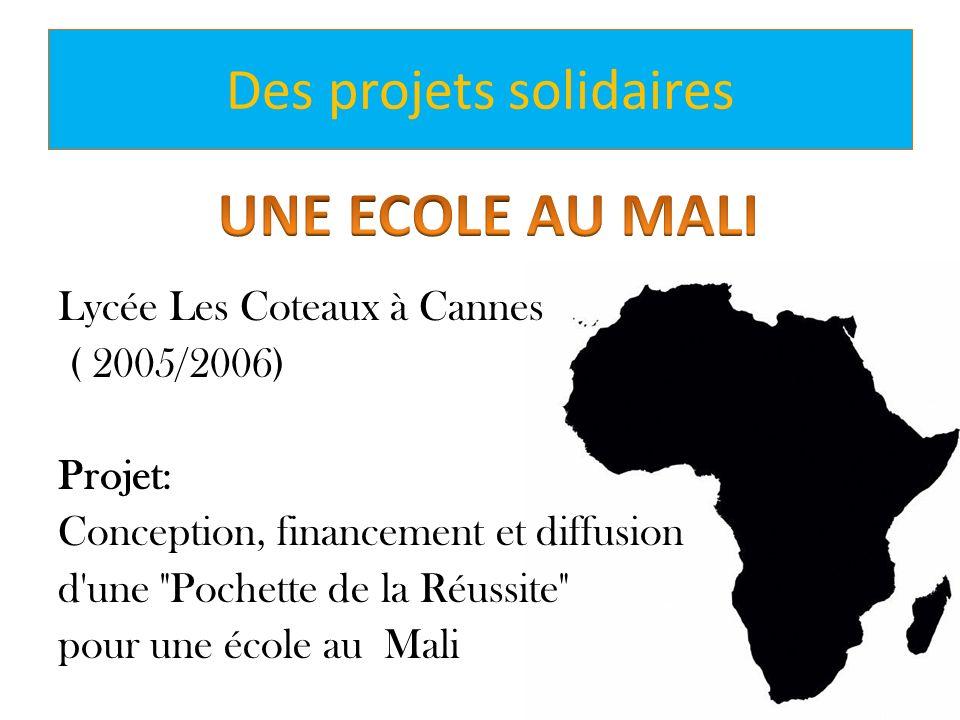 Des projets solidaires Lycée Les Coteaux à Cannes ( 2005/2006) Projet: Conception, financement et diffusion d'une