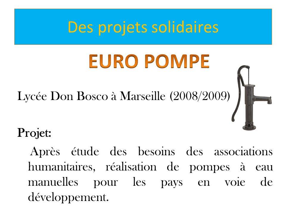 Des projets solidaires Lycée Don Bosco à Marseille (2008/2009) Projet: Après étude des besoins des associations humanitaires, réalisation de pompes à