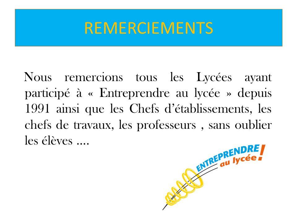 REMERCIEMENTS Nous remercions tous les Lycées ayant participé à « Entreprendre au lycée » depuis 1991 ainsi que les Chefs détablissements, les chefs d