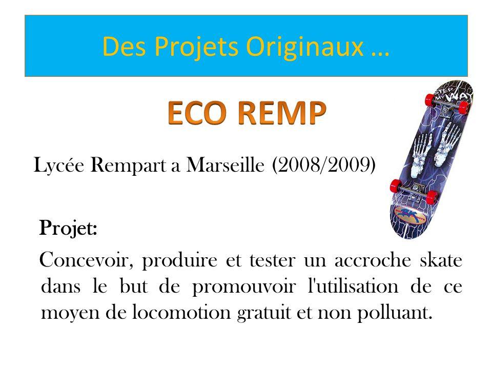 Des Projets Originaux … Lycée Rempart a Marseille (2008/2009) Projet: Concevoir, produire et tester un accroche skate dans le but de promouvoir l'util