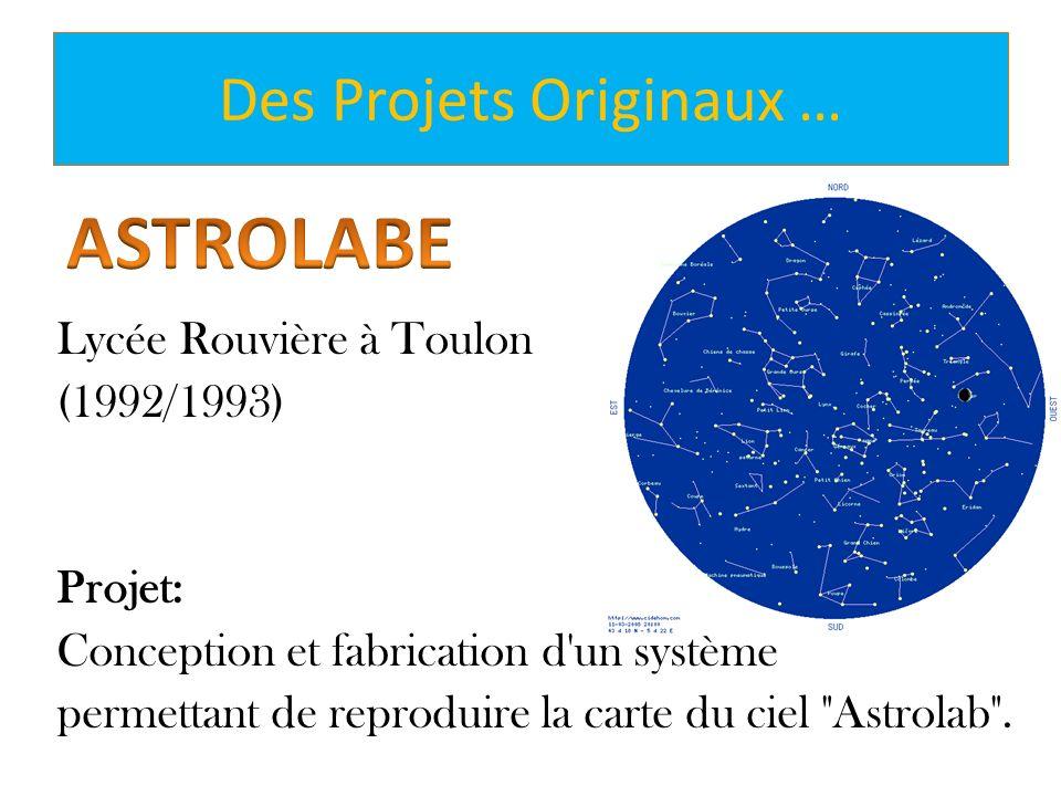 Des Projets Originaux … Lycée Rouvière à Toulon (1992/1993) Projet: Conception et fabrication d'un système permettant de reproduire la carte du ciel