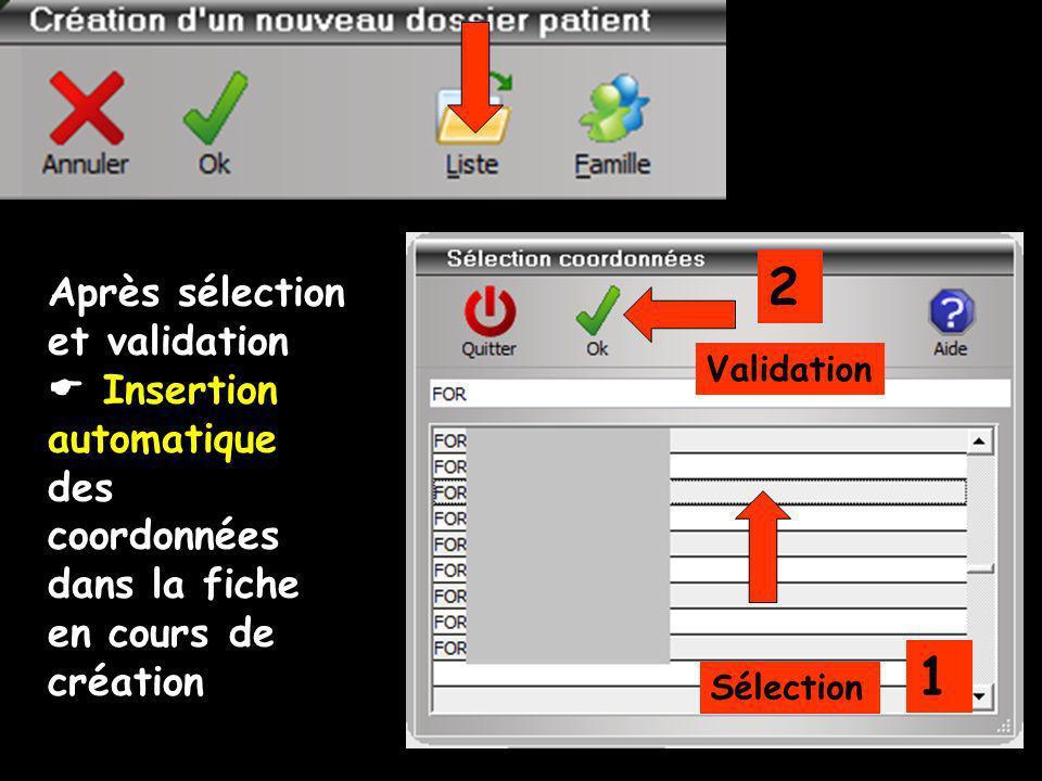 1 2 Sélection Validation Après sélection et validation Insertion automatique des coordonnées dans la fiche en cours de création