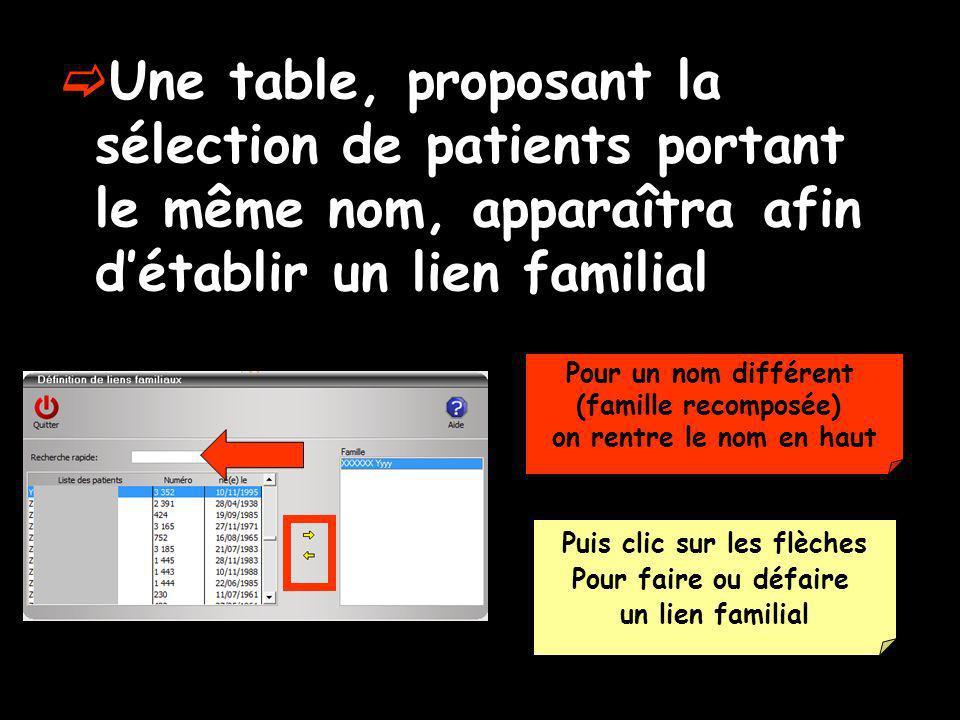 Une table, proposant la sélection de patients portant le même nom, apparaîtra afin détablir un lien familial Pour un nom différent (famille recomposée