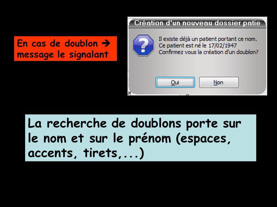En cas de doublon message le signalant La recherche de doublons porte sur le nom et sur le prénom (espaces, accents, tirets,...)