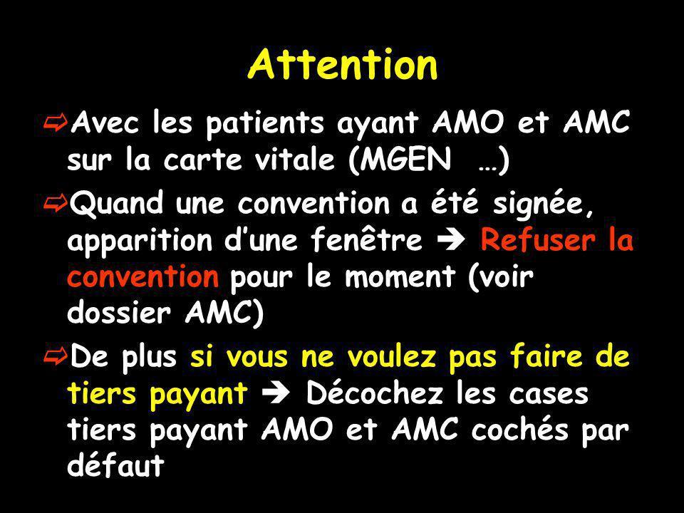 Attention Avec les patients ayant AMO et AMC sur la carte vitale (MGEN …) Quand une convention a été signée, apparition dune fenêtre Refuser la conven
