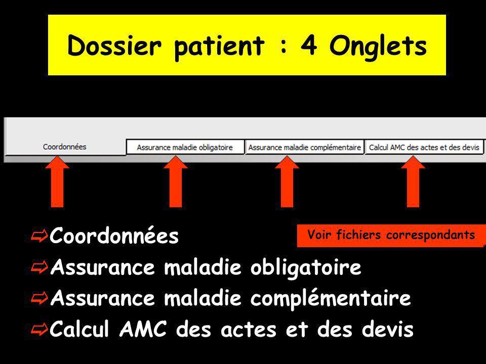 Dossier patient : 4 Onglets Coordonnées Assurance maladie obligatoire Assurance maladie complémentaire Calcul AMC des actes et des devis Voir fichiers