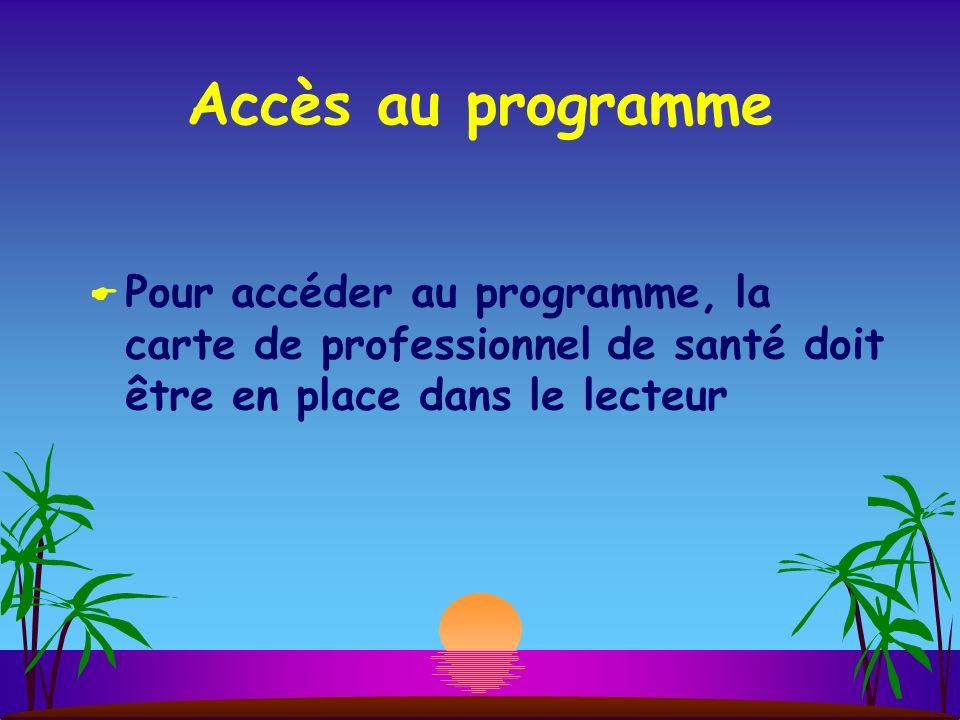 Accès au programme Pour accéder au programme, la carte de professionnel de santé doit être en place dans le lecteur
