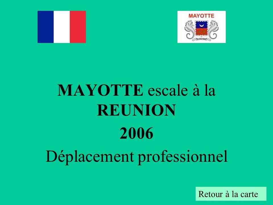 MAYOTTE escale à la REUNION 2006 Déplacement professionnel Retour à la carte