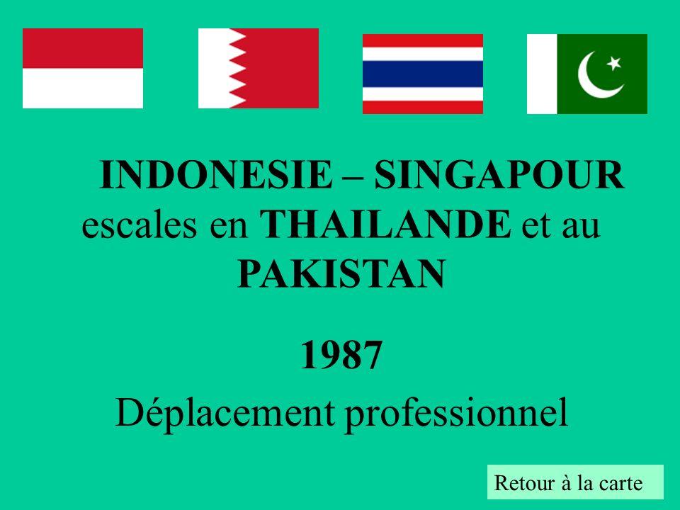 1987 Déplacement professionnel Retour à la carte INDONESIE – SINGAPOUR escales en THAILANDE et au PAKISTAN