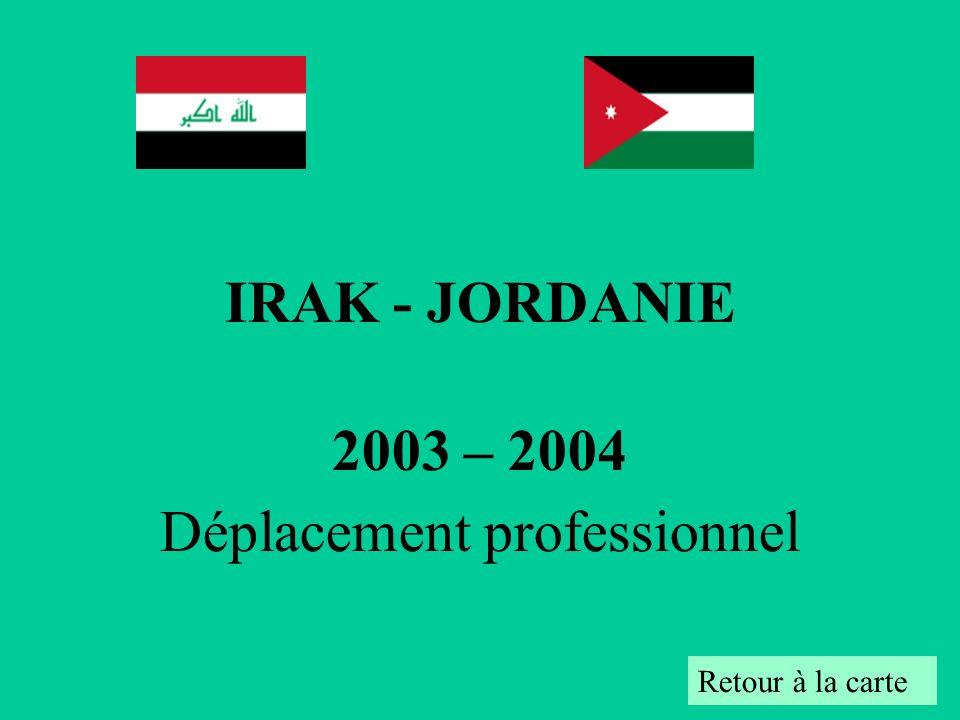 IRAK - JORDANIE 2003 – 2004 Déplacement professionnel Retour à la carte