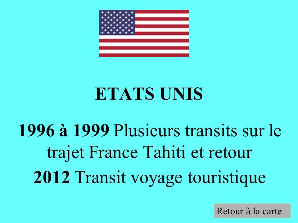 ETATS UNIS 1996 à 1999 Plusieurs transits sur le trajet France Tahiti et retour 2012 Transit voyage touristique Retour à la carte