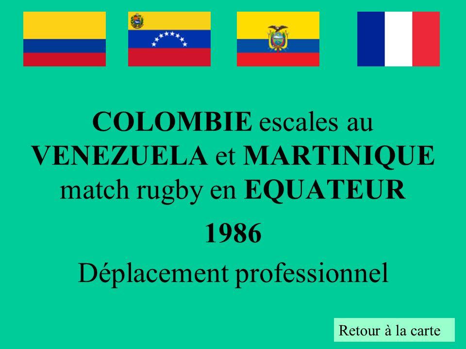 COLOMBIE escales au VENEZUELA et MARTINIQUE match rugby en EQUATEUR 1986 Déplacement professionnel Retour à la carte