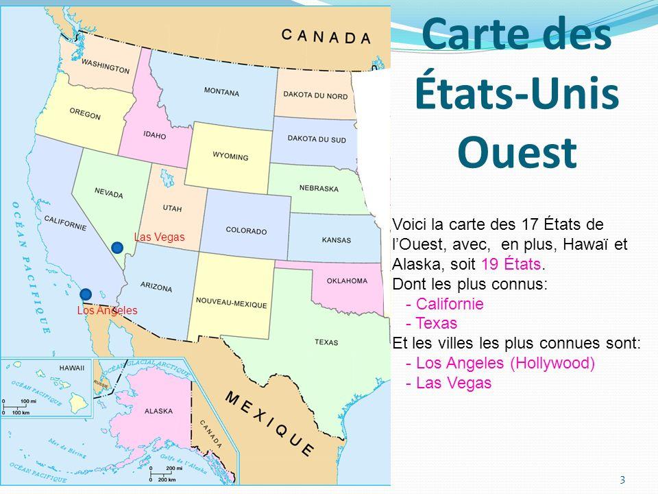Carte des États-Unis Ouest Voici la carte des 17 États de lOuest, avec, en plus, Hawaï et Alaska, soit 19 États. Dont les plus connus: - Californie -