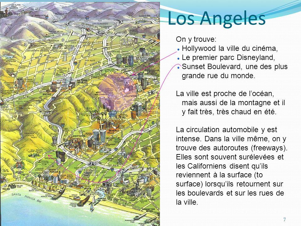 Los Angeles On y trouve: Hollywood la ville du cinéma, Le premier parc Disneyland, Sunset Boulevard, une des plus grande rue du monde. La ville est pr