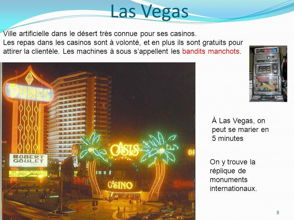 Las Vegas Ville artificielle dans le désert très connue pour ses casinos. Les repas dans les casinos sont à volonté, et en plus ils sont gratuits pour