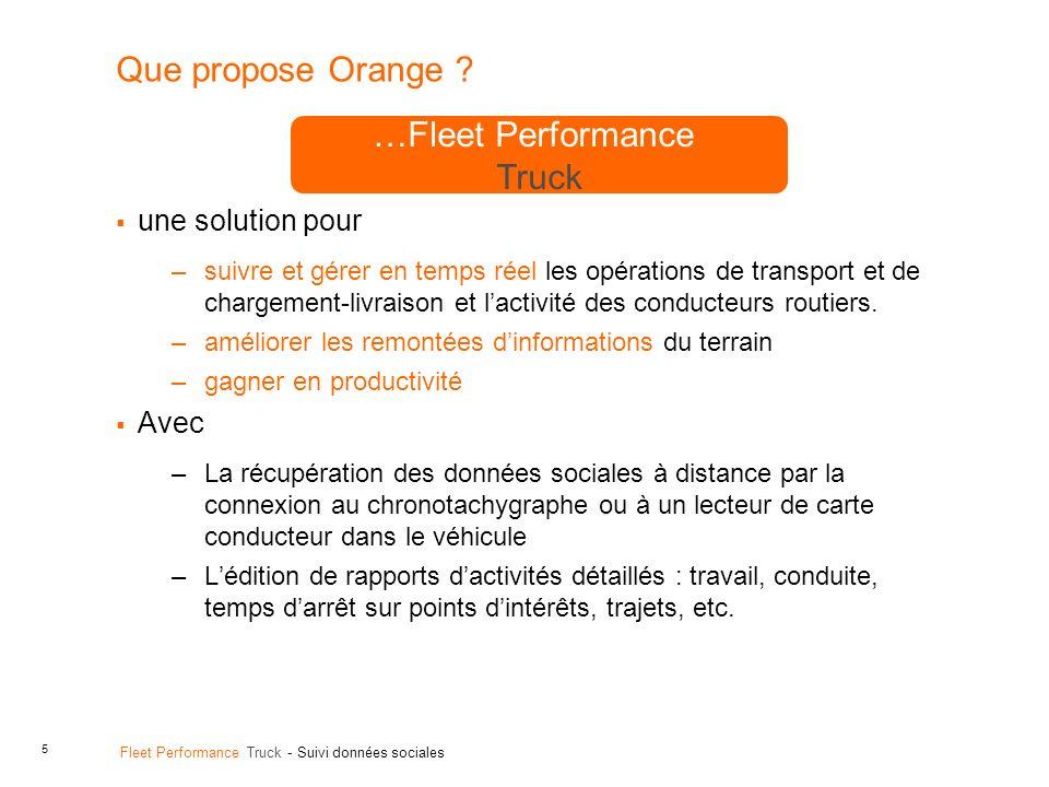 5 Fleet Performance Truck - Suivi données sociales Que propose Orange ? une solution pour –suivre et gérer en temps réel les opérations de transport e