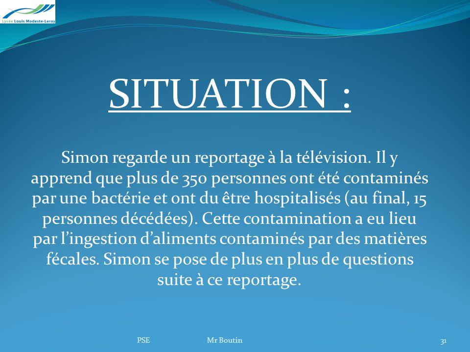 SITUATION : Simon regarde un reportage à la télévision. Il y apprend que plus de 350 personnes ont été contaminés par une bactérie et ont du être hosp