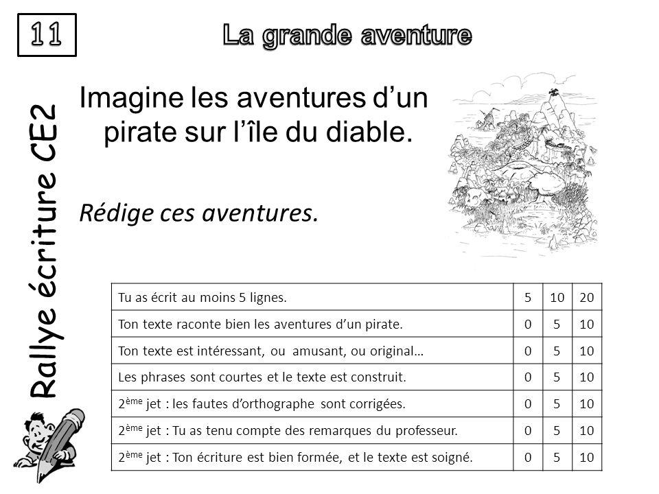 Rallye écriture CE2 Imagine les aventures dun pirate sur lîle du diable. Rédige ces aventures. Tu as écrit au moins 5 lignes.51020 Ton texte raconte b