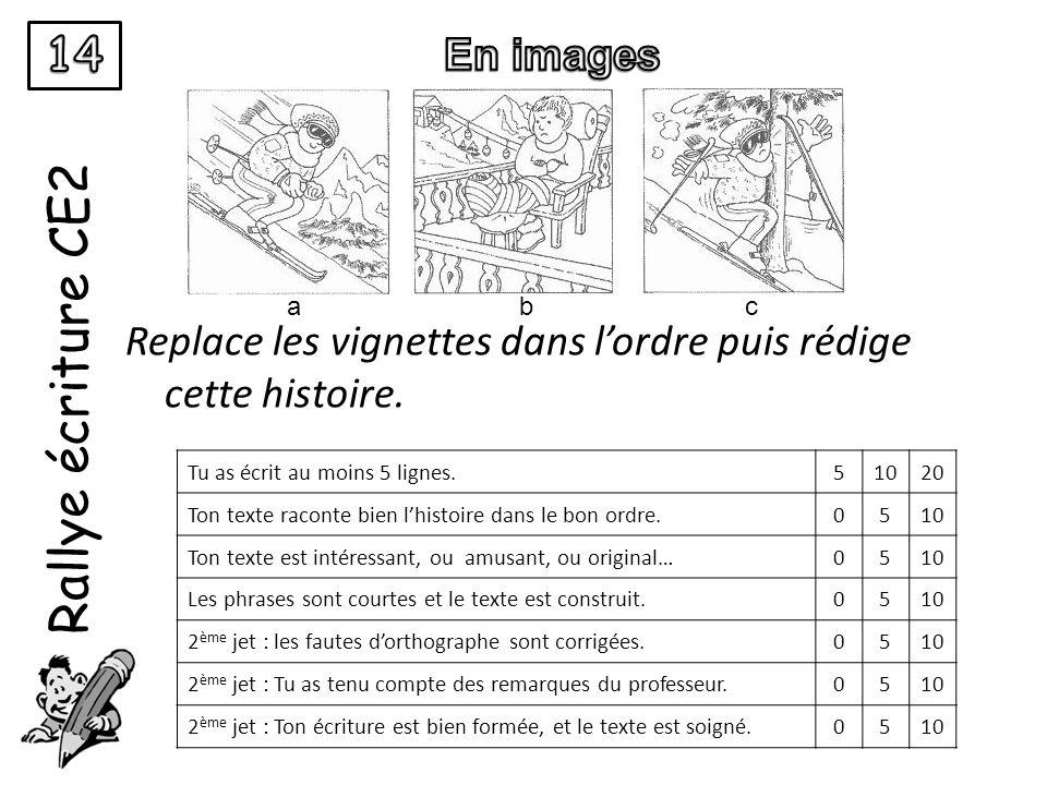 Rallye écriture CE2 Replace les vignettes dans lordre puis rédige cette histoire. Tu as écrit au moins 5 lignes.51020 Ton texte raconte bien lhistoire