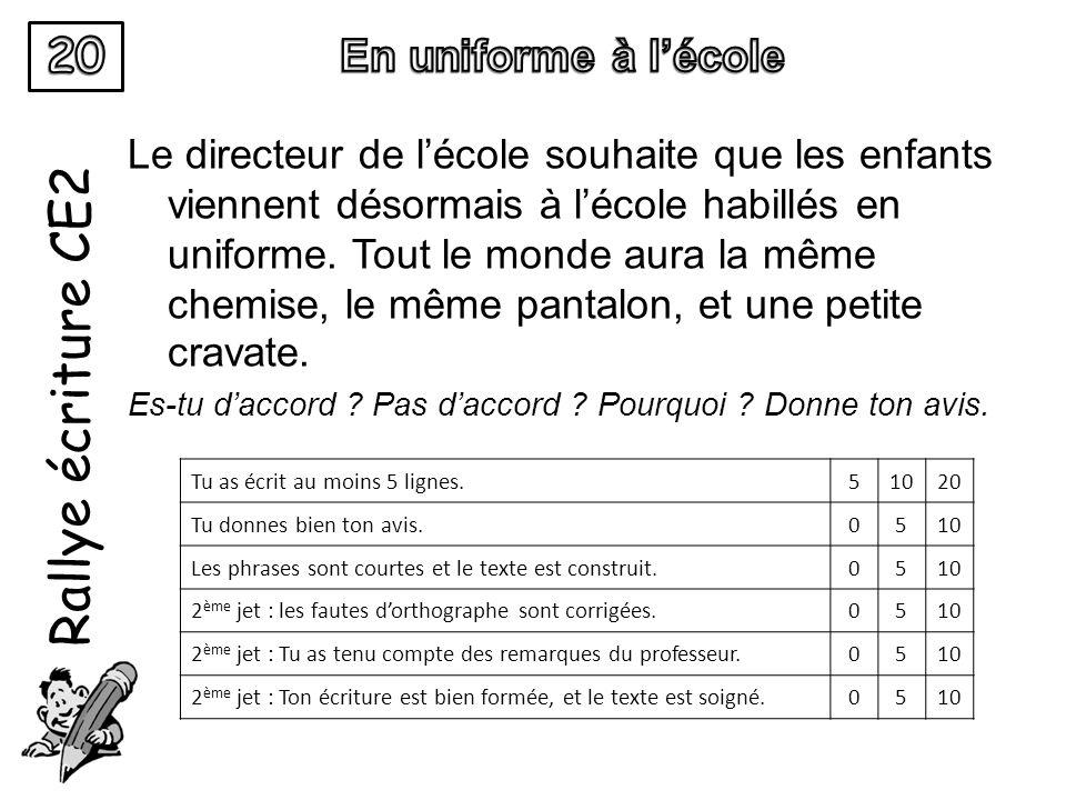 Rallye écriture CE2 Le directeur de lécole souhaite que les enfants viennent désormais à lécole habillés en uniforme. Tout le monde aura la même chemi