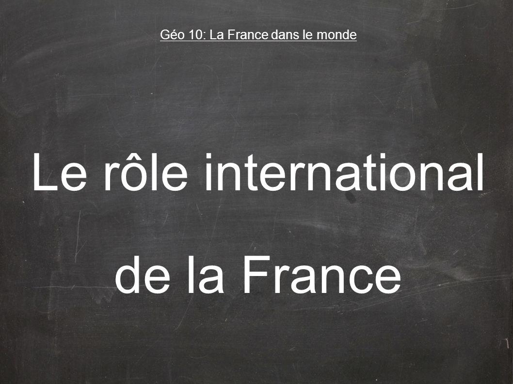 Le rôle international de la France Géo 10: La France dans le monde