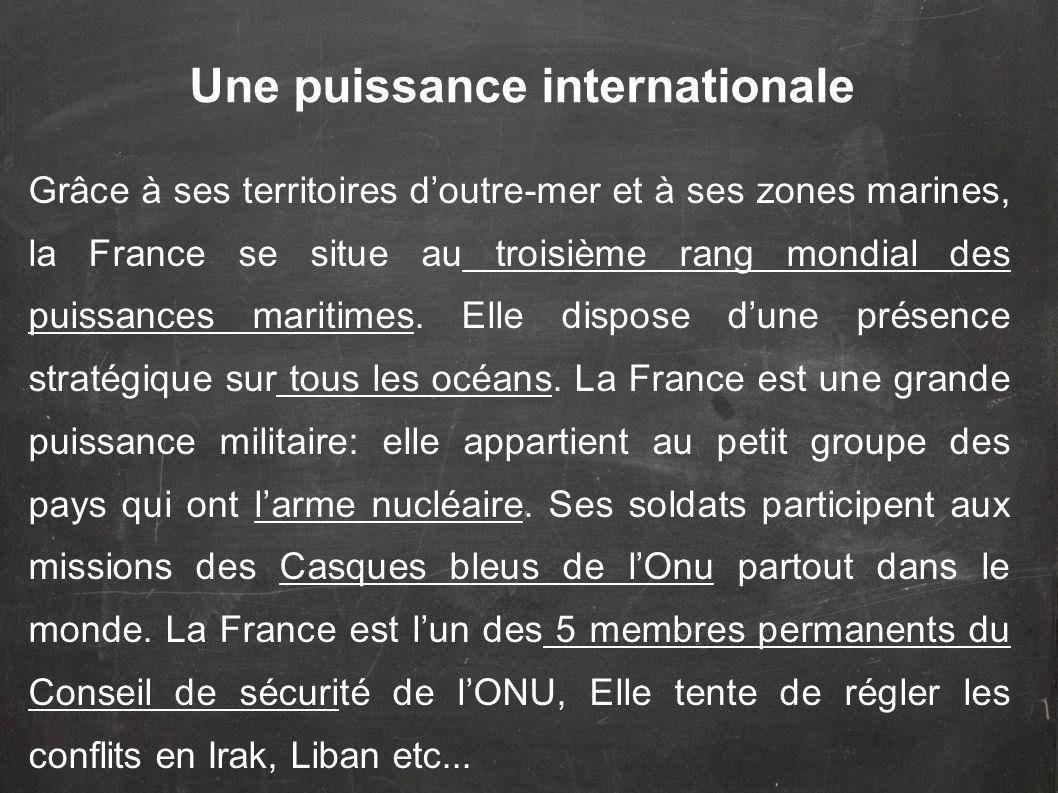 Une puissance internationale Grâce à ses territoires doutre-mer et à ses zones marines, la France se situe au troisième rang mondial des puissances ma