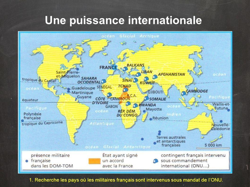 Une puissance internationale 1. Recherche les pays où les militaires français sont intervenus sous mandat de lONU.