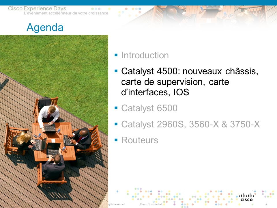 © 2009 Cisco Systems, Inc. All rights reserved.Cisco ConfidentialPresentation_ID 6 Agenda Introduction Catalyst 4500: nouveaux châssis, carte de super