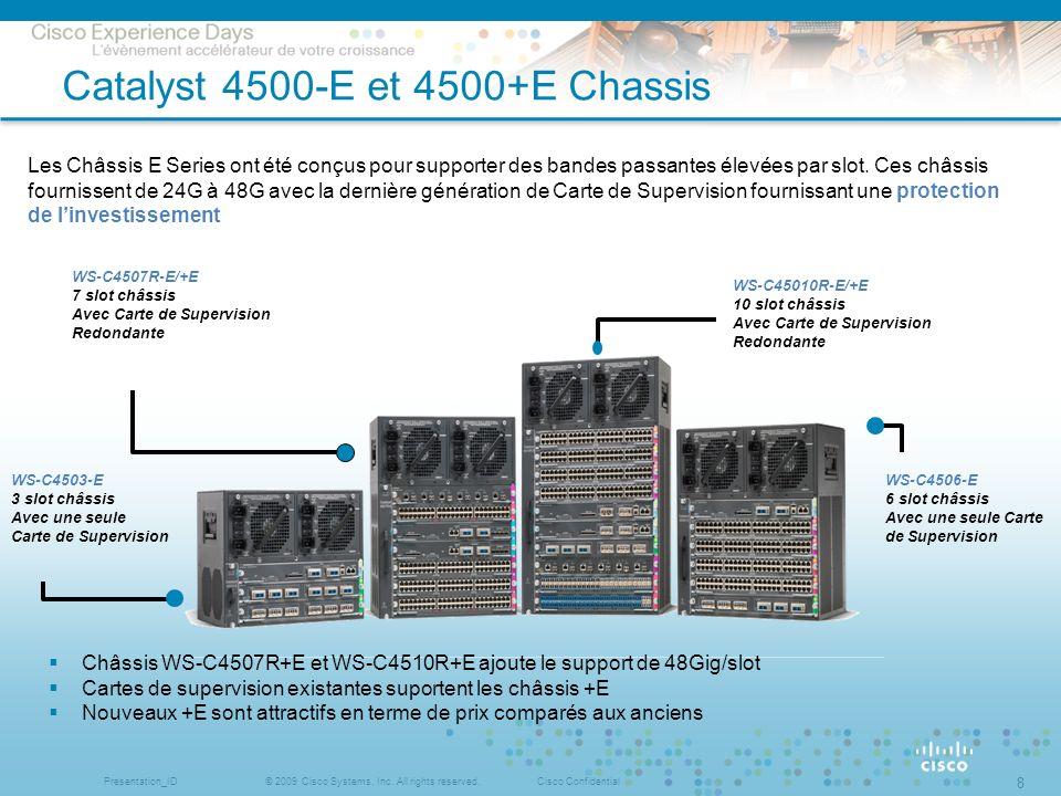 © 2009 Cisco Systems, Inc. All rights reserved.Cisco ConfidentialPresentation_ID 8 Catalyst 4500-E et 4500+E Chassis Les Châssis E Series ont été conç