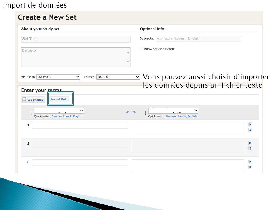 Import de données Vous pouvez aussi choisir dimporter les données depuis un fichier texte