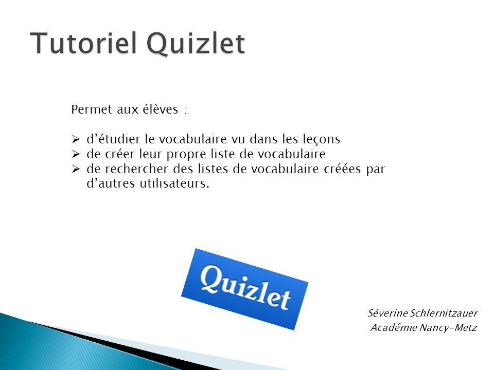 Séverine Schlernitzauer Académie Nancy-Metz Permet aux élèves : détudier le vocabulaire vu dans les leçons de créer leur propre liste de vocabulaire d