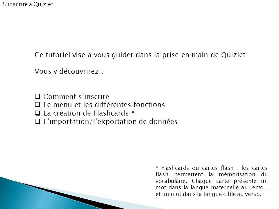 Sinscrire à Quizlet http://quizlet.com/ Tapez ladresse suivante dans le navigateur internet ou cliquez pour suivre le lien : Sinscrire à Quizlet