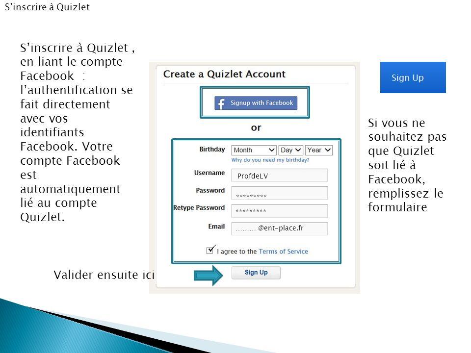 ProfdeLV ********* ********* ……… @ent-place.fr Si vous ne souhaitez pas que Quizlet soit lié à Facebook, remplissez le formulaire Sinscrire à Quizlet,