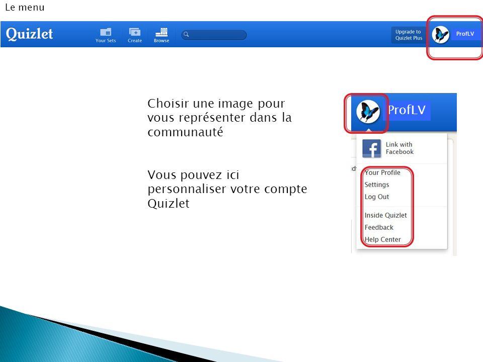 Le menu Vous pouvez ici personnaliser votre compte Quizlet ProfLV Choisir une image pour vous représenter dans la communauté