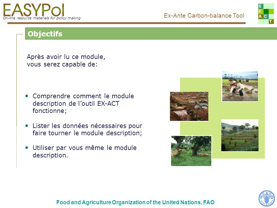 On-line resource materials for policy making Food and Agriculture Organization of the United Nations, FAO Ex-Ante Carbon-balance Tool Carte simplifiée des types de sols dominants USDA On-line resource materials for policy making Ex-Ante Carbon-balance Tool Aide Sol