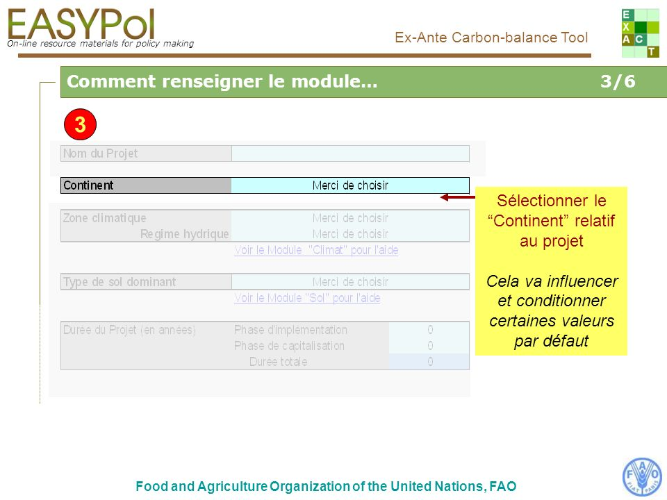 On-line resource materials for policy making Food and Agriculture Organization of the United Nations, FAO Ex-Ante Carbon-balance Tool Liens vers Web LocClim: Estimation du Climat local Mensuel Copie décran de la page : http://www.fao.org/sd/locclim/srv/locclim.home On-line resource materials for policy making Ex-Ante Carbon-balance Tool Aide Climat Si lutilisateur a accès à internet