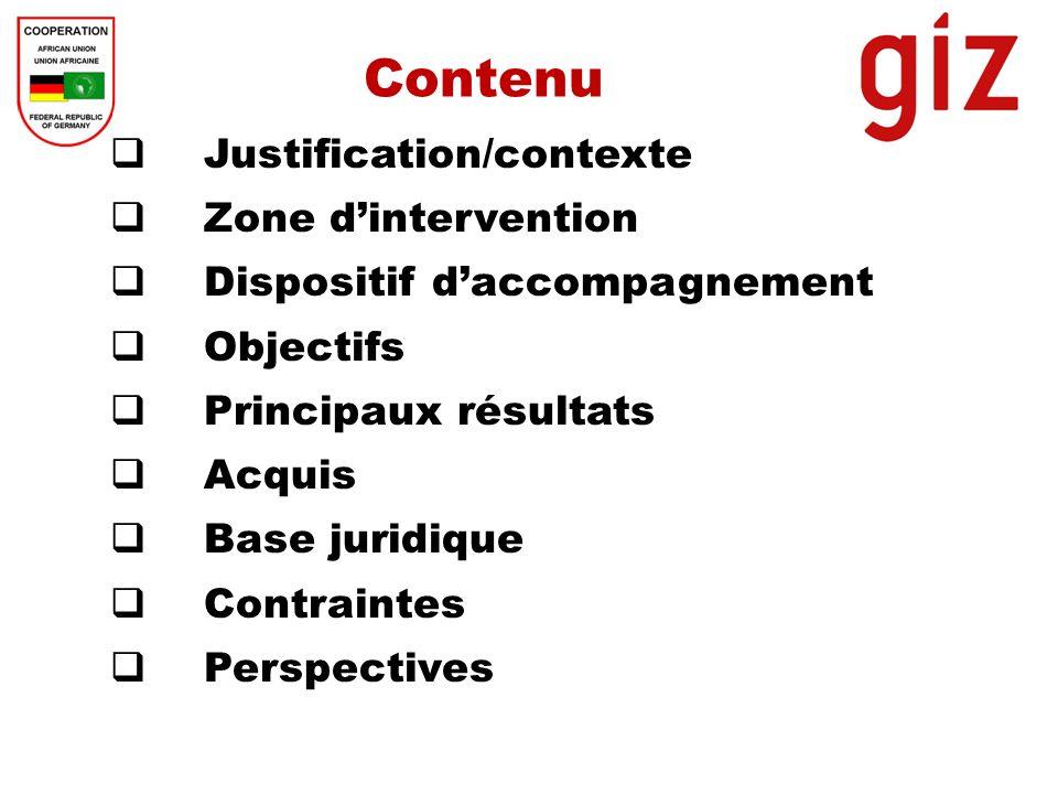 Contenu Justification/contexte Zone dintervention Dispositif daccompagnement Objectifs Principaux résultats Acquis Base juridique Contraintes Perspect