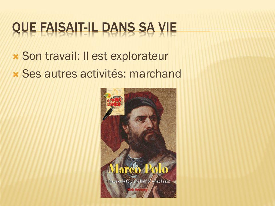 Son travail: Il est explorateur Ses autres activités: marchand