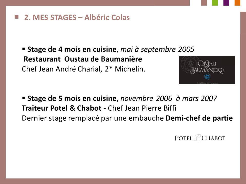 2. MES STAGES – Albéric Colas Stage de 4 mois en cuisine, mai à septembre 2005 Restaurant Oustau de Baumanière Chef Jean André Charial, 2* Michelin. S