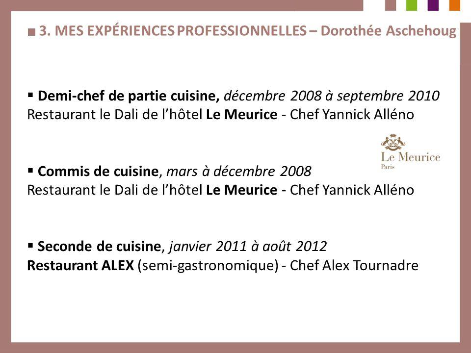 3. MES EXPÉRIENCES PROFESSIONNELLES – Dorothée Aschehoug Demi-chef de partie cuisine, décembre 2008 à septembre 2010 Restaurant le Dali de lhôtel Le M