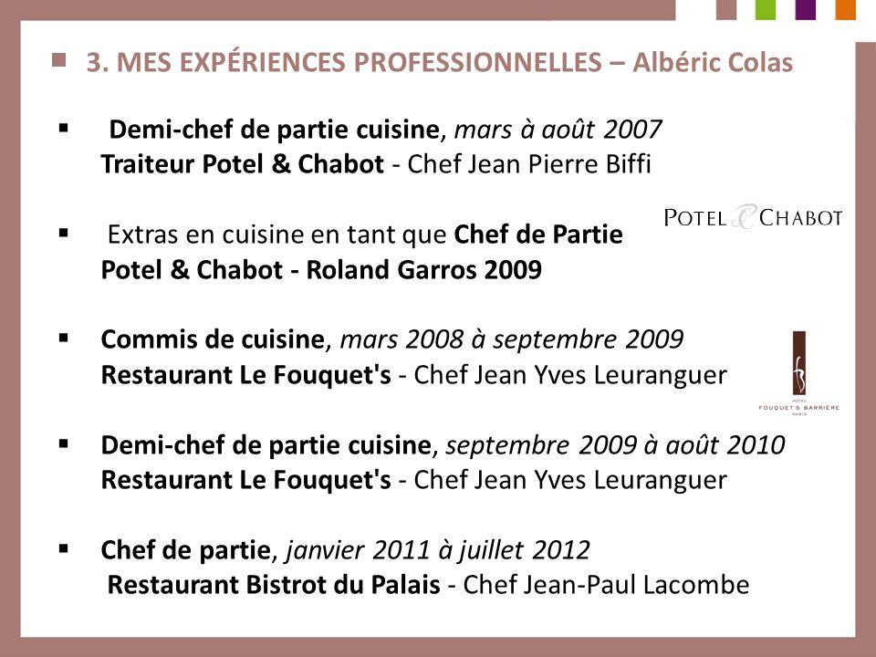 3. MES EXPÉRIENCES PROFESSIONNELLES – Albéric Colas Demi-chef de partie cuisine, mars à août 2007 Traiteur Potel & Chabot - Chef Jean Pierre Biffi Ext