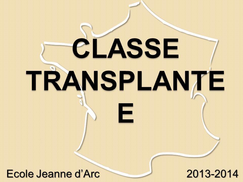 CLASSE TRANSPLANTE E Ecole Jeanne dArc 2013-2014