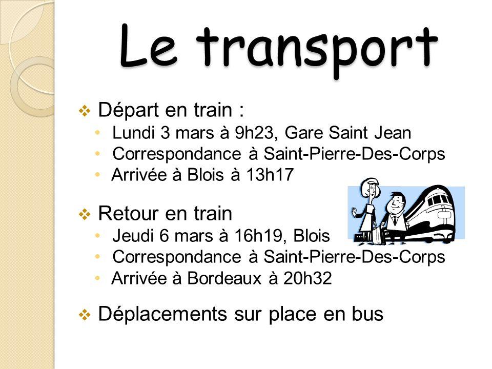 Le transport Départ en train : Lundi 3 mars à 9h23, Gare Saint Jean Correspondance à Saint-Pierre-Des-Corps Arrivée à Blois à 13h17 Retour en train Je